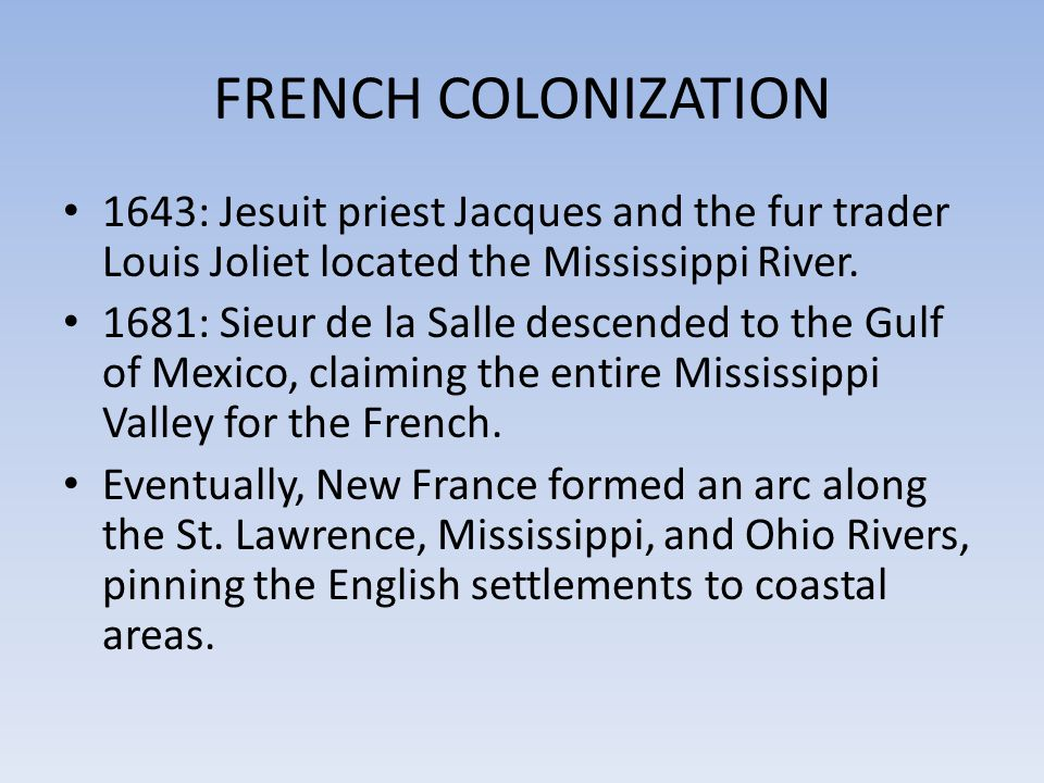 FRENCH COLONIZATION 1643: Jesuit priest Jacques and the fur trader Louis Joliet located the Mississippi River.