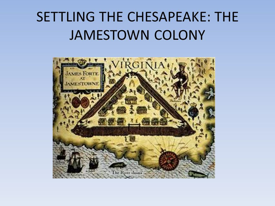SETTLING THE CHESAPEAKE: THE JAMESTOWN COLONY