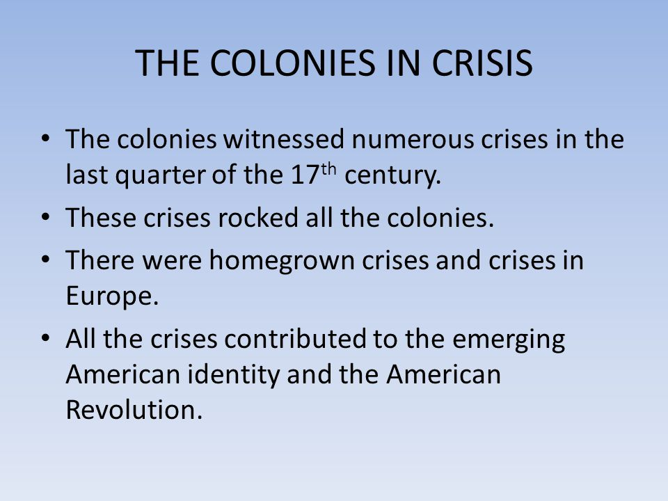 THE COLONIES IN CRISIS The colonies witnessed numerous crises in the last quarter of the 17th century.