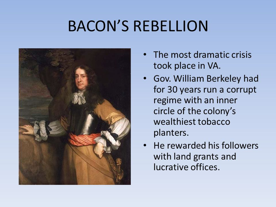 BACON'S REBELLION The most dramatic crisis took place in VA.