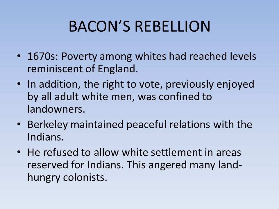 BACON'S REBELLION 1670s: Poverty among whites had reached levels reminiscent of England.