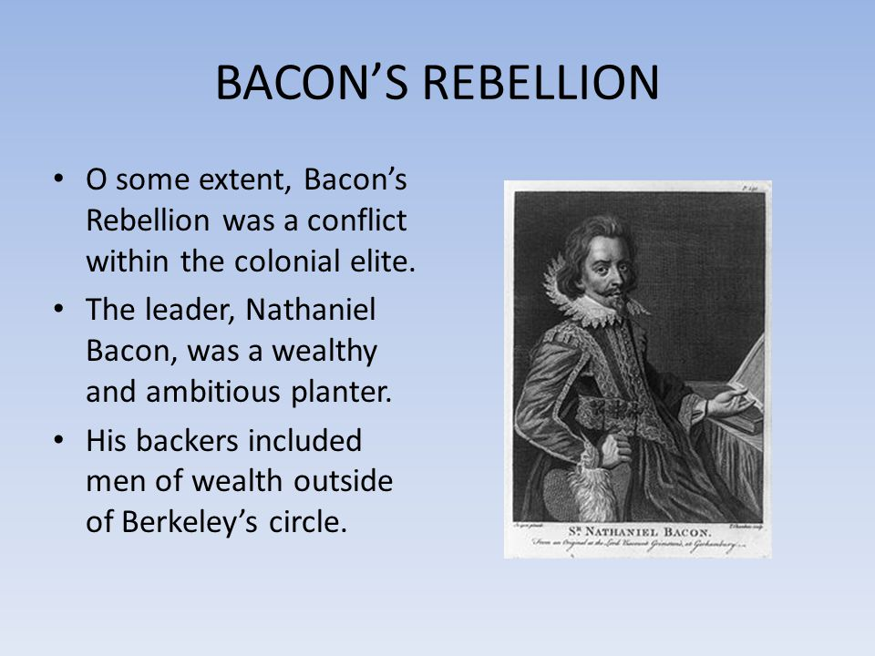 BACON'S REBELLION O some extent, Bacon's Rebellion was a conflict within the colonial elite.
