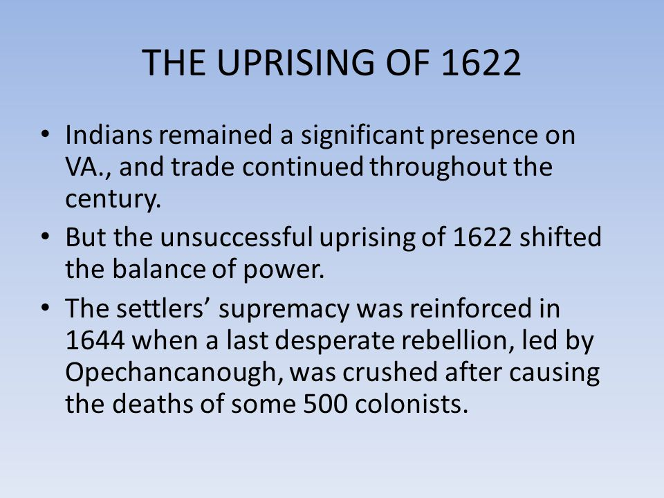 THE UPRISING OF 1622 Indians remained a significant presence on VA., and trade continued throughout the century.