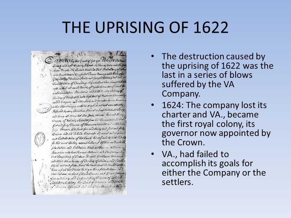 THE UPRISING OF 1622 The destruction caused by the uprising of 1622 was the last in a series of blows suffered by the VA Company.