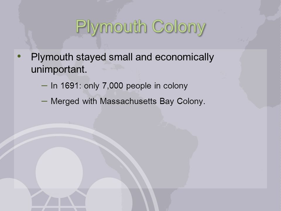 Plymouth Colony Plymouth stayed small and economically unimportant.