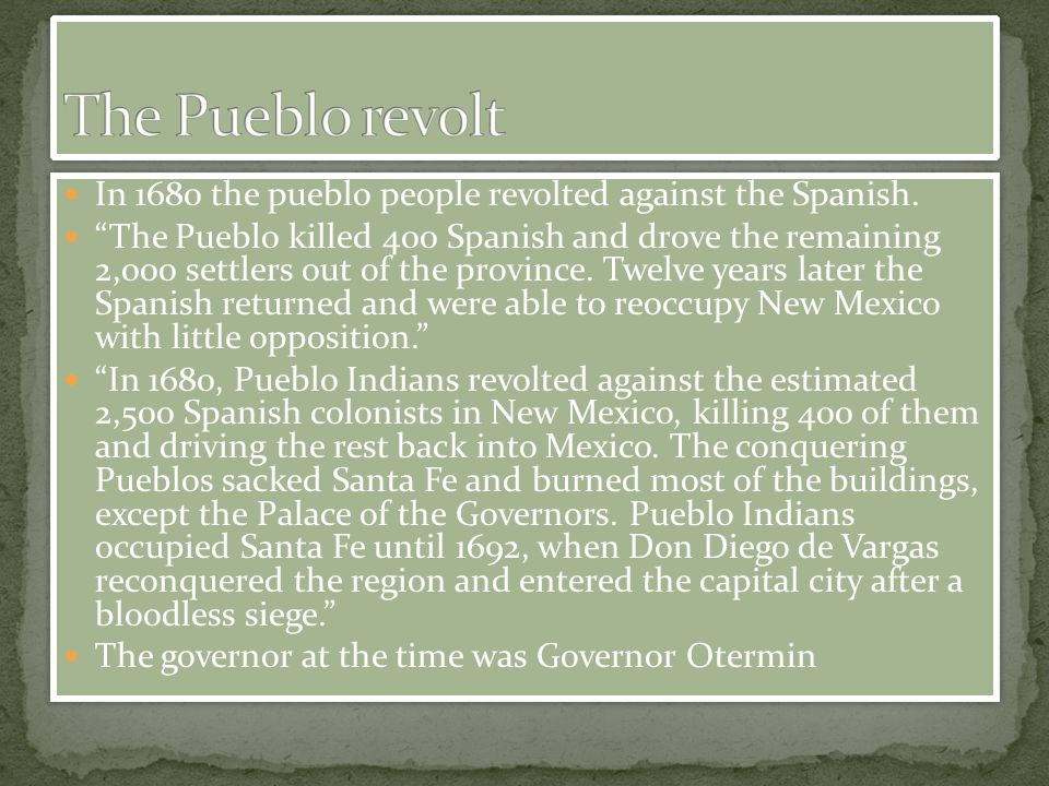 The Pueblo revolt In 1680 the pueblo people revolted against the Spanish.