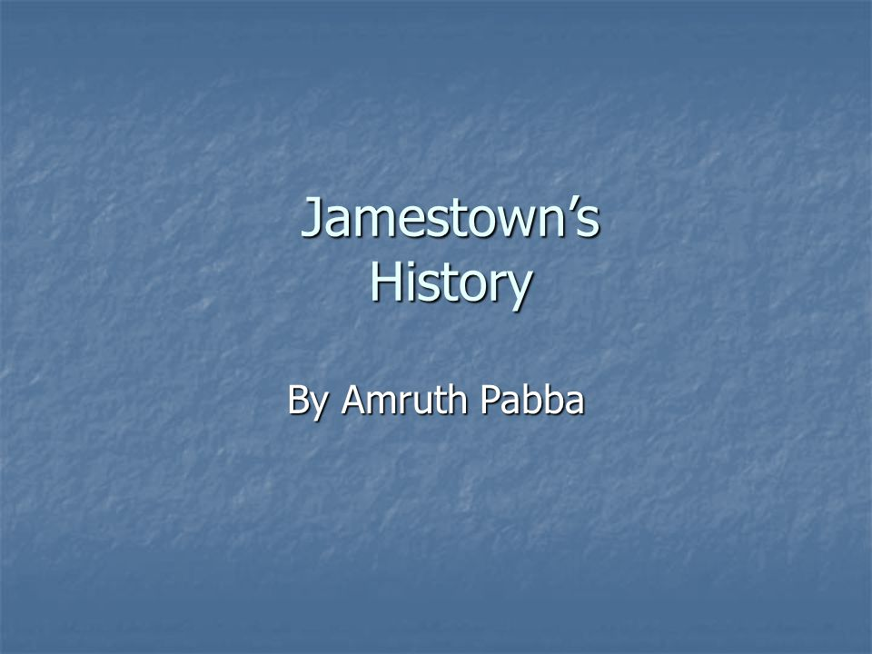 Jamestown's History By Amruth Pabba