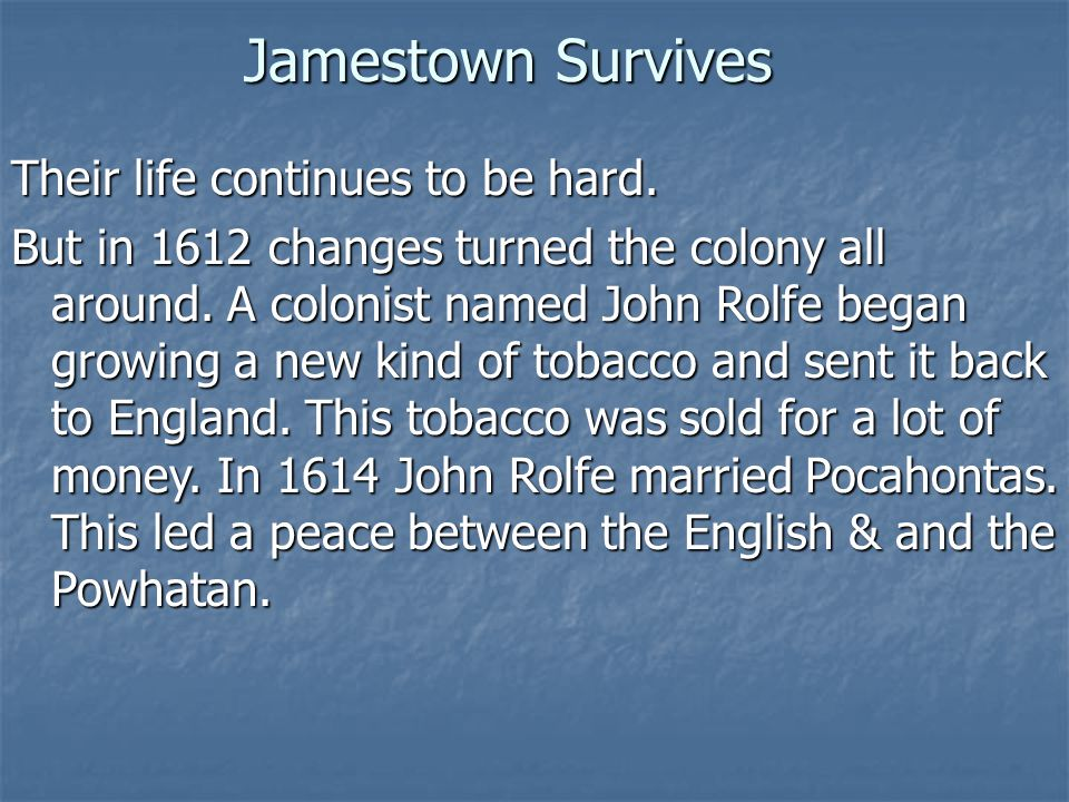 Jamestown Survives Their life continues to be hard.