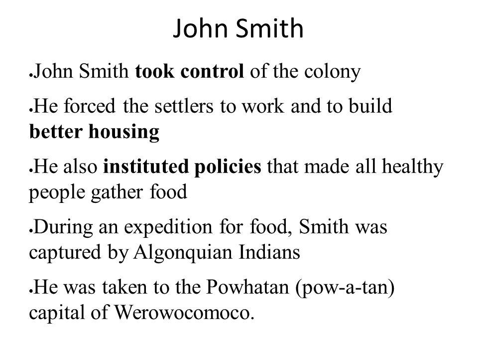 John Smith John Smith took control of the colony