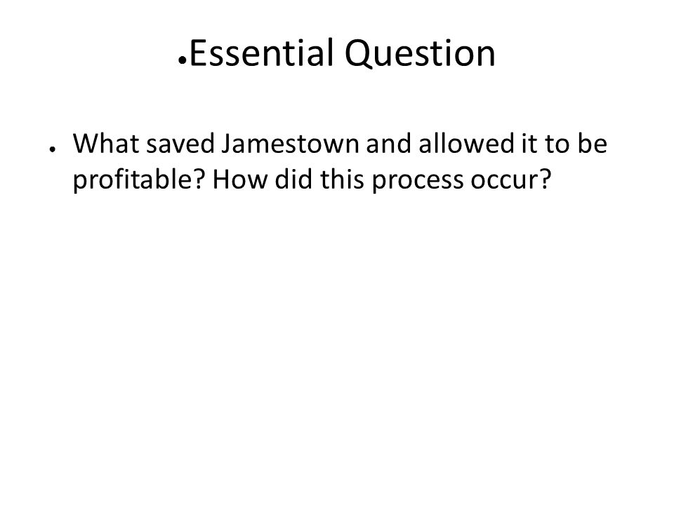 Essential Question What saved Jamestown and allowed it to be profitable.
