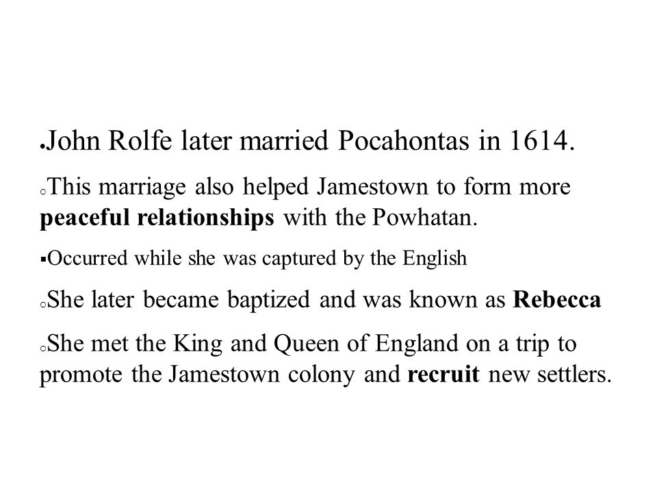 John Rolfe later married Pocahontas in 1614.