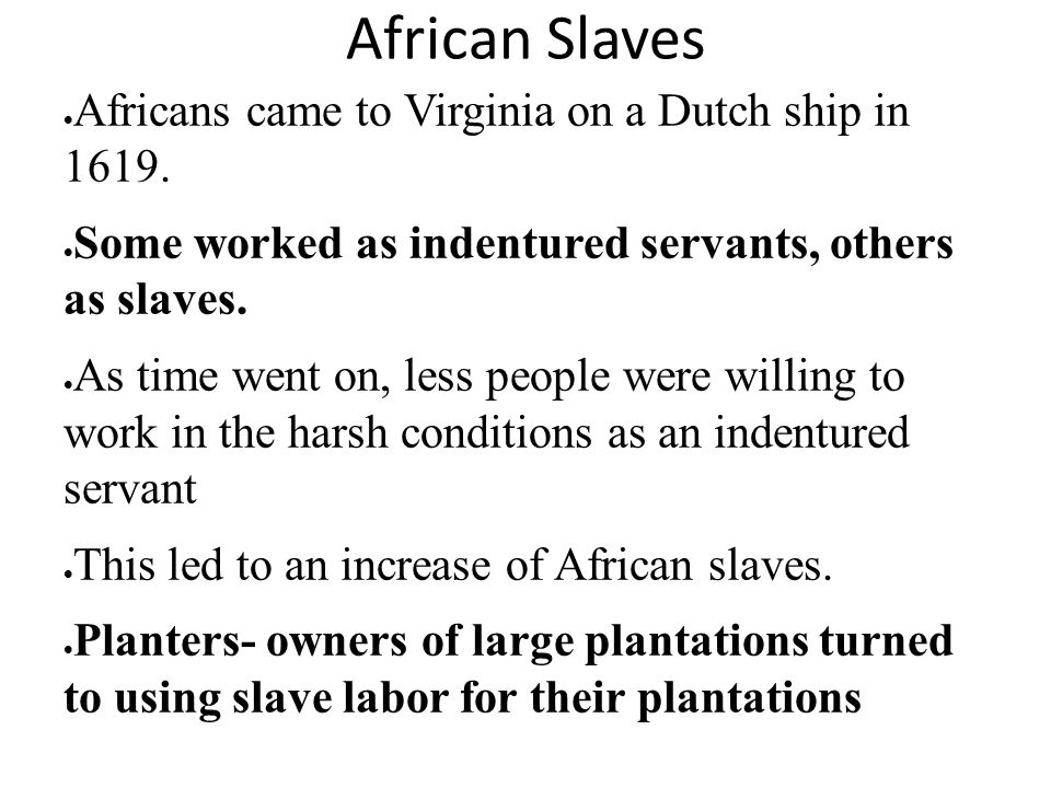 African Slaves Africans came to Virginia on a Dutch ship in 1619.
