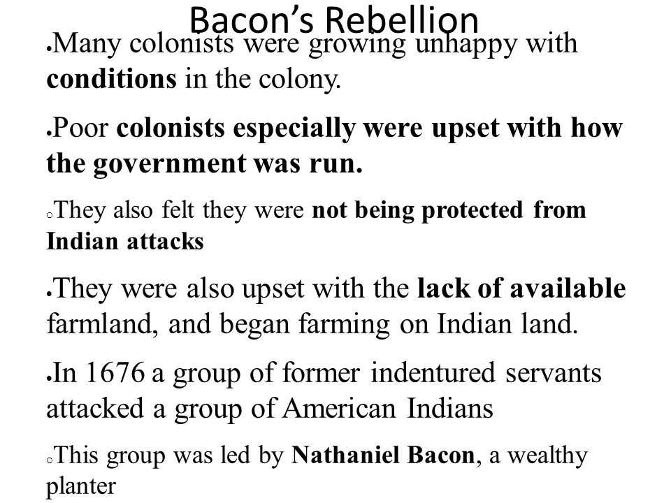 Bacon's Rebellion Many colonists were growing unhappy with conditions in the colony.