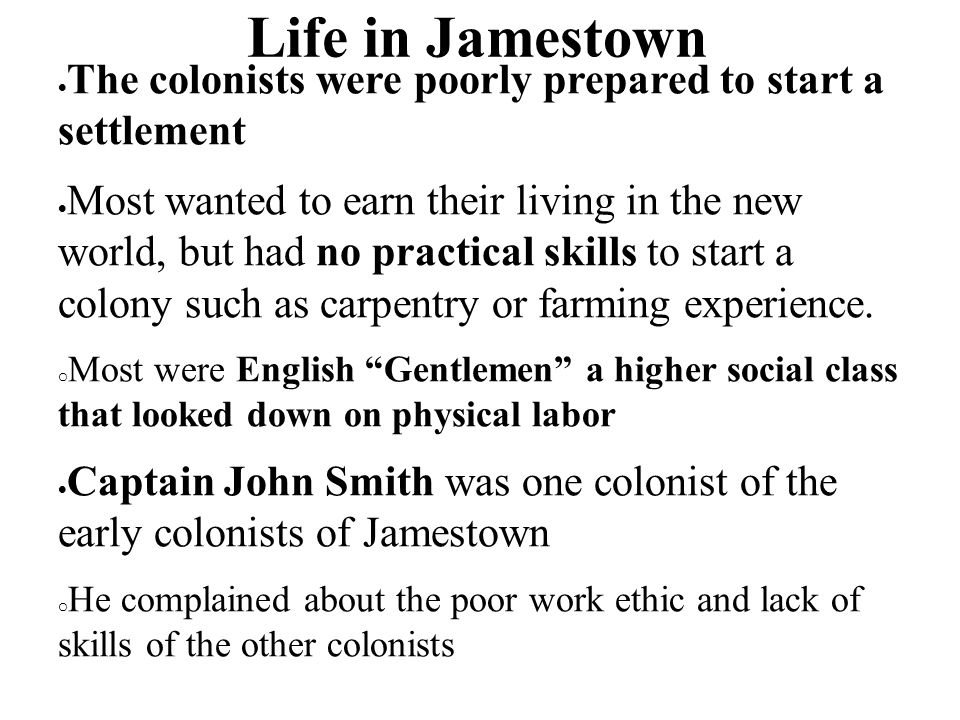 Life in Jamestown The colonists were poorly prepared to start a settlement.