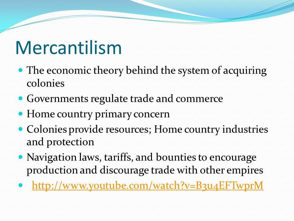 Mercantilism The economic theory behind the system of acquiring colonies. Governments regulate trade and commerce.
