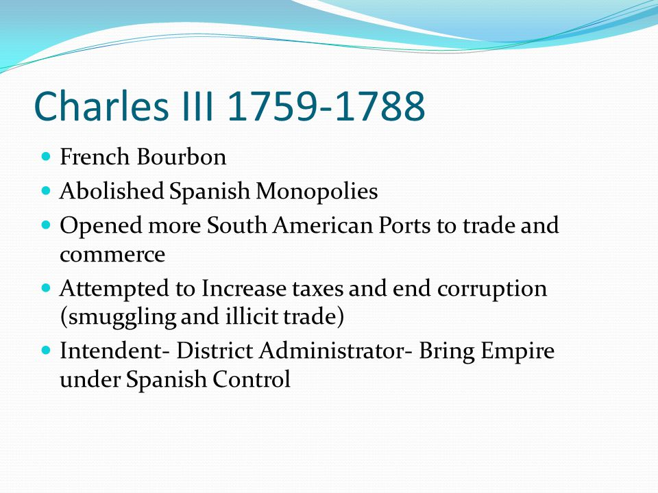 Charles III 1759-1788 French Bourbon Abolished Spanish Monopolies