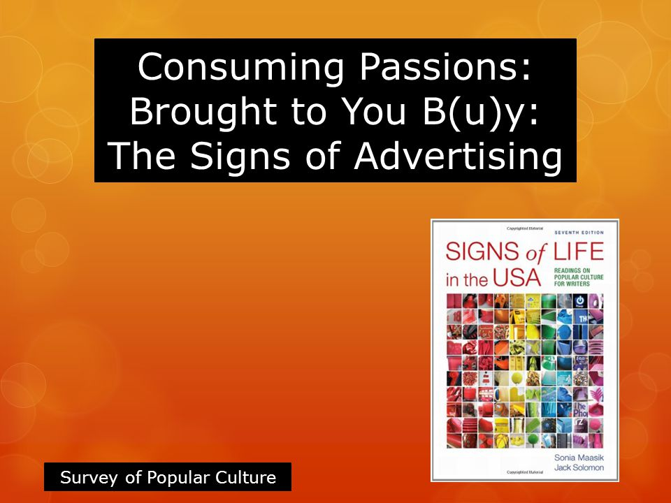 Consuming Passions: Brought to You B(u)y: The Signs of Advertising