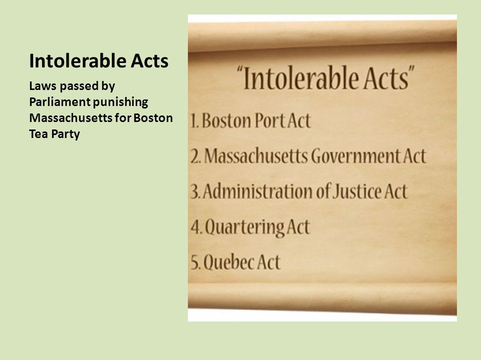 Intolerable Acts Laws passed by Parliament punishing Massachusetts for Boston Tea Party