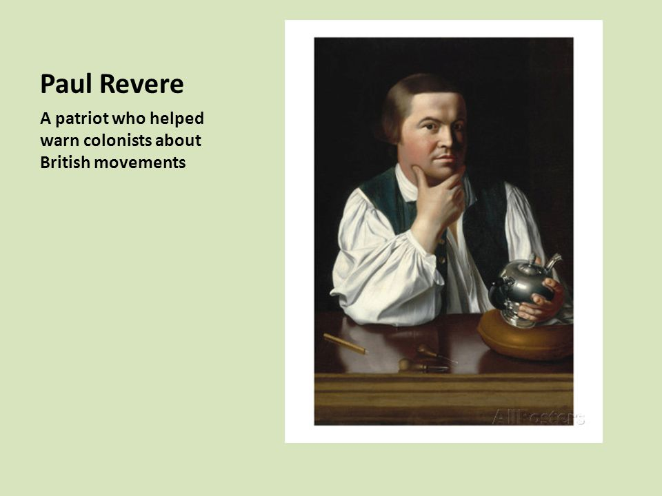 Paul Revere A patriot who helped warn colonists about British movements