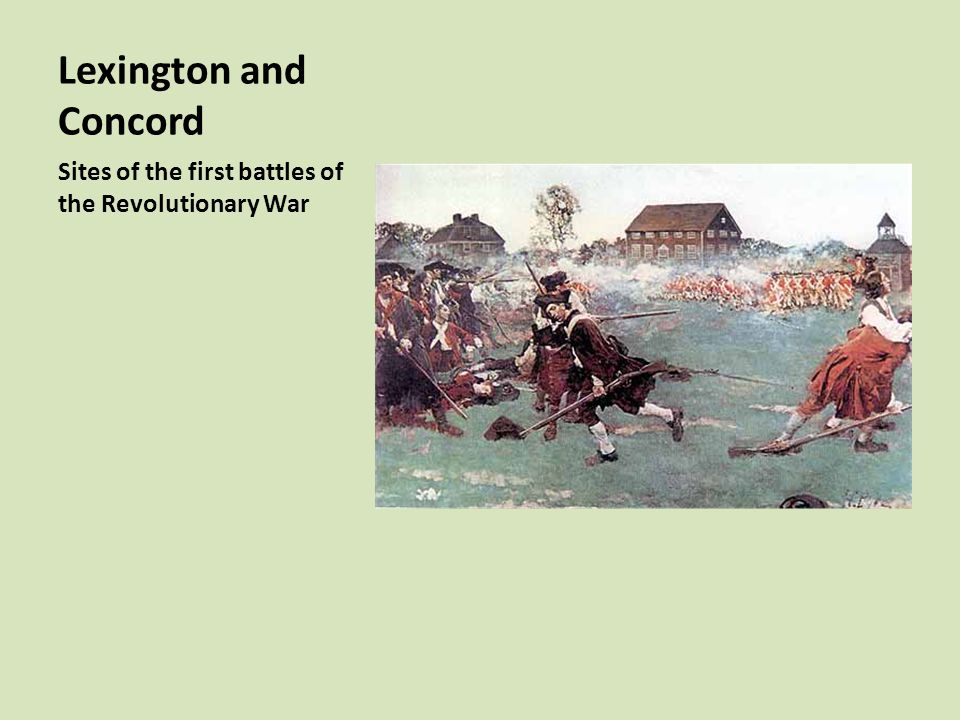 Lexington and Concord Sites of the first battles of the Revolutionary War