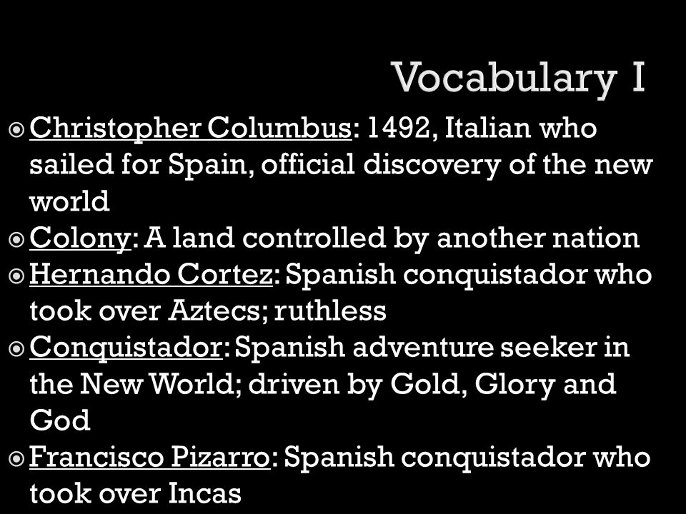 Vocabulary I Christopher Columbus: 1492, Italian who sailed for Spain, official discovery of the new world.
