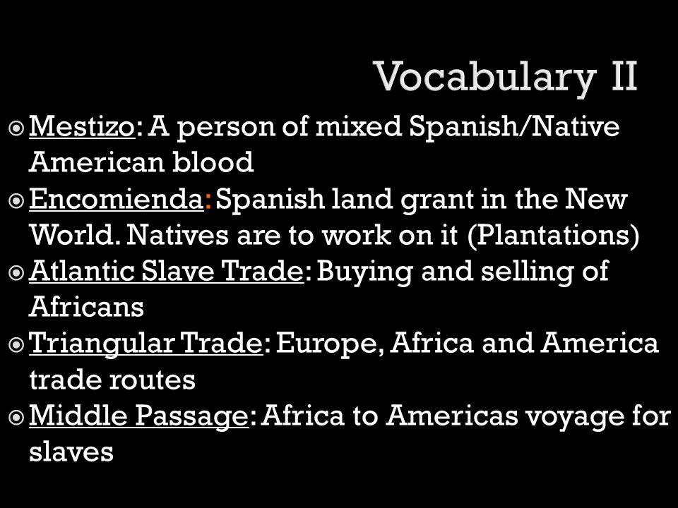 Vocabulary II Mestizo: A person of mixed Spanish/Native American blood