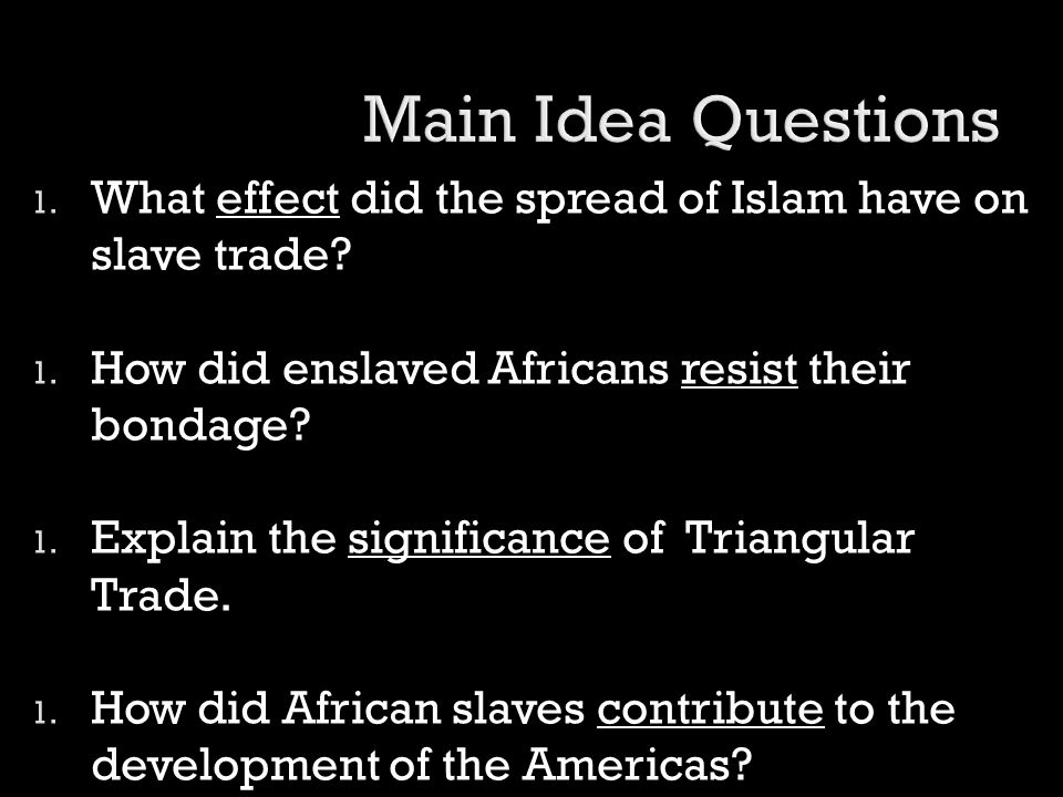 Main Idea Questions What effect did the spread of Islam have on slave trade How did enslaved Africans resist their bondage
