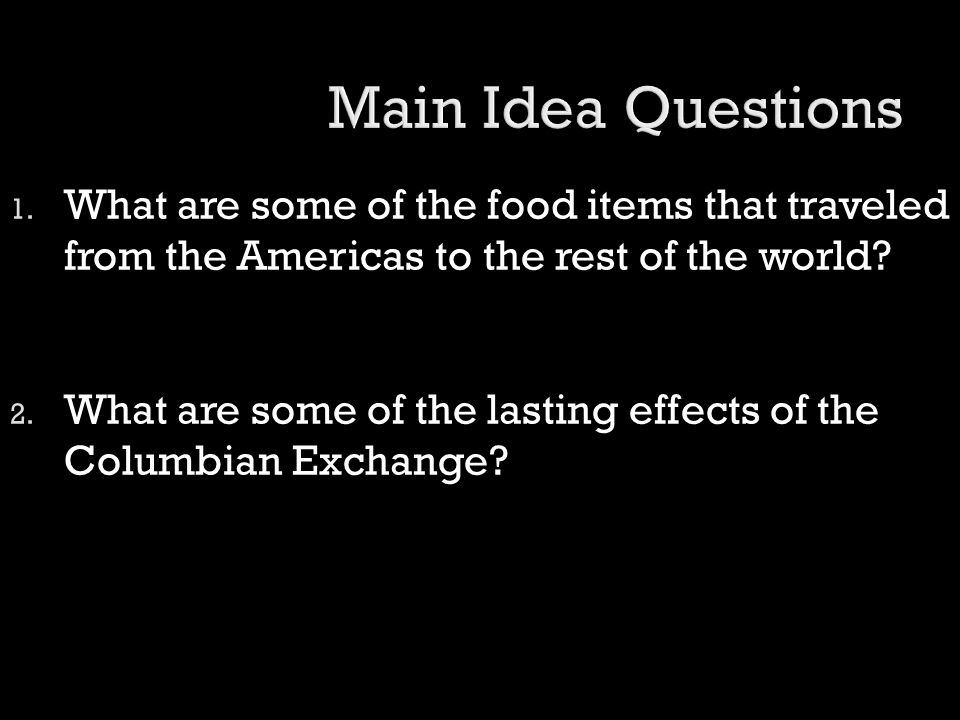 Main Idea Questions What are some of the food items that traveled from the Americas to the rest of the world
