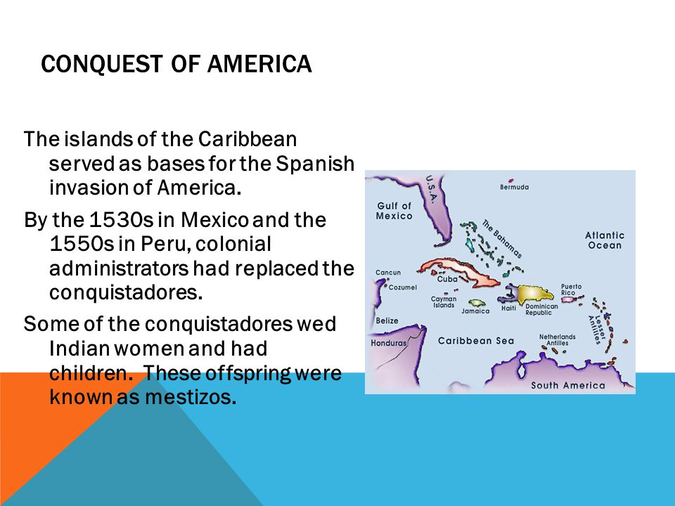 Conquest of America The islands of the Caribbean served as bases for the Spanish invasion of America.