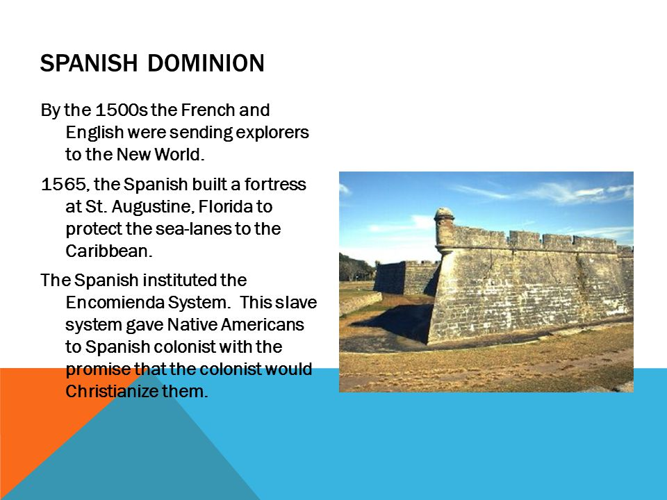 Spanish Dominion By the 1500s the French and English were sending explorers to the New World.