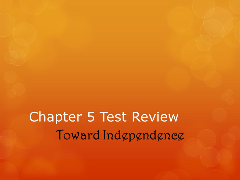 Chapter 5 Test Review Toward Independence