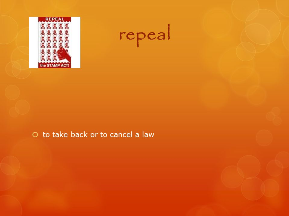 repeal to take back or to cancel a law