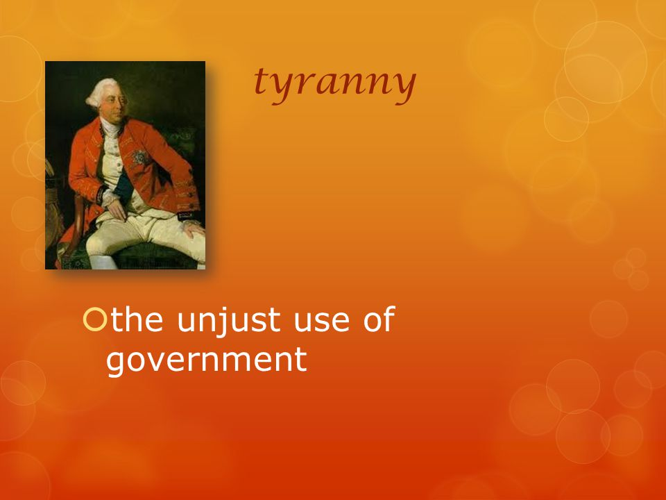 tyranny the unjust use of government