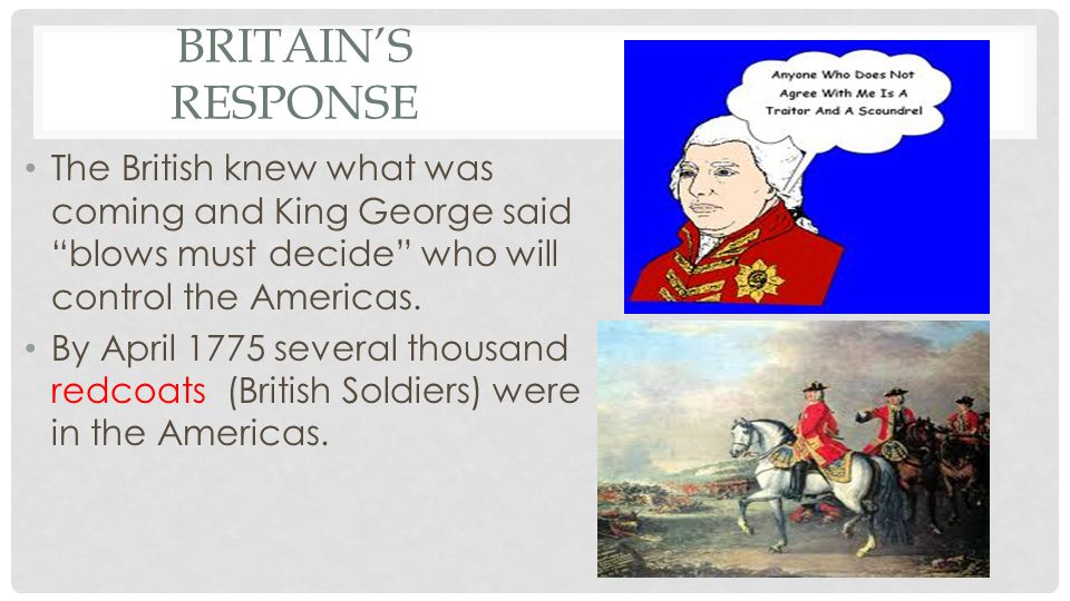 Britain's Response The British knew what was coming and King George said blows must decide who will control the Americas.