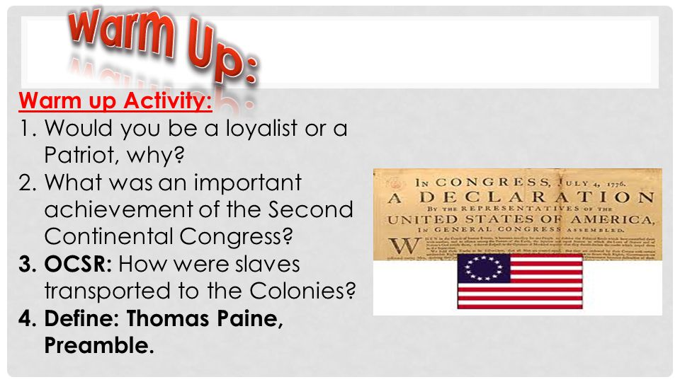 Warm Up: Warm up Activity: Would you be a loyalist or a Patriot, why
