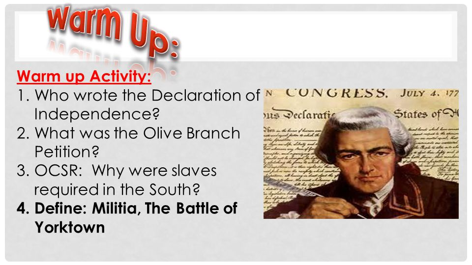 Warm Up: Warm up Activity: Who wrote the Declaration of Independence