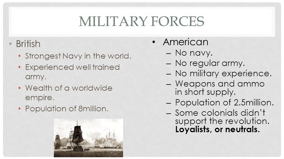 Military Forces American British No navy. No regular army.