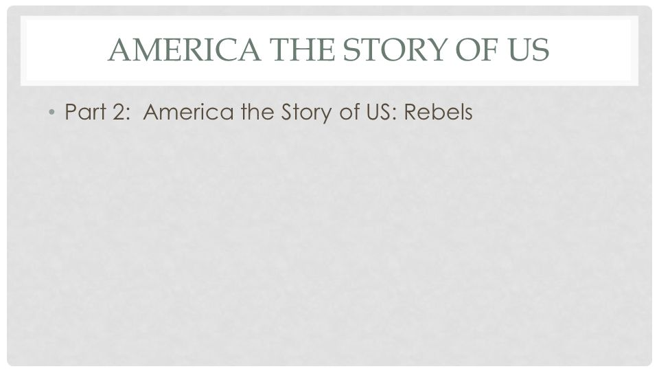 America the Story of us Part 2: America the Story of US: Rebels