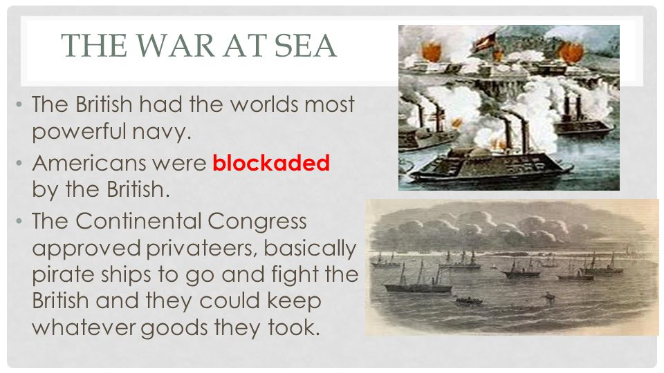The War at Sea The British had the worlds most powerful navy.