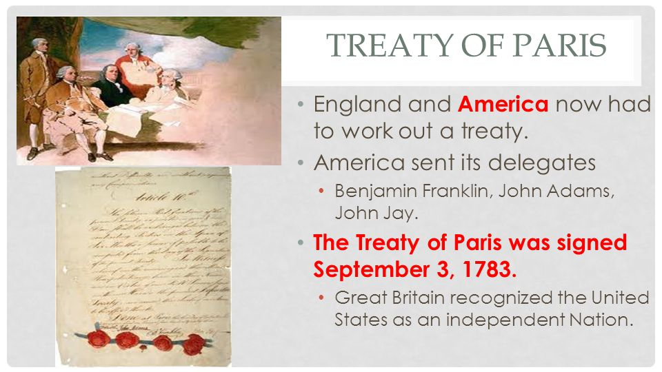 Treaty of Paris England and America now had to work out a treaty.