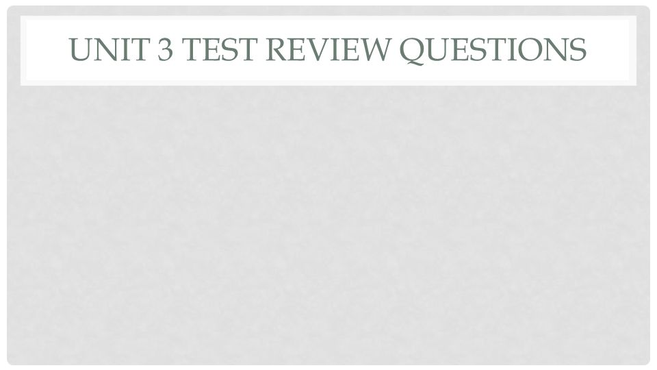 Unit 3 test review questions