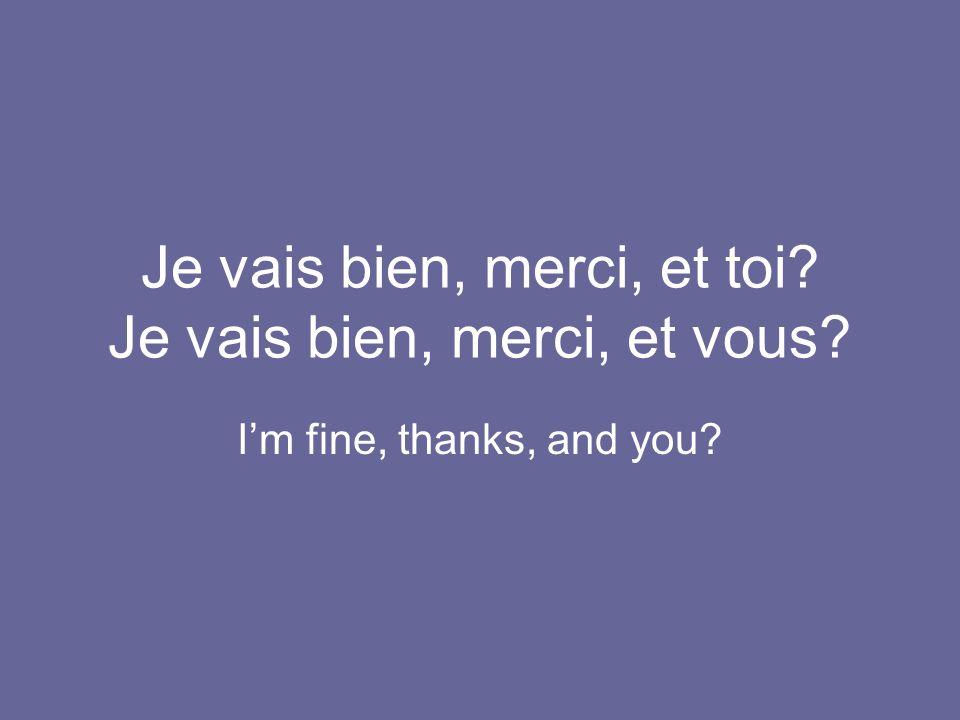 Je vais bien, merci, et toi Je vais bien, merci, et vous