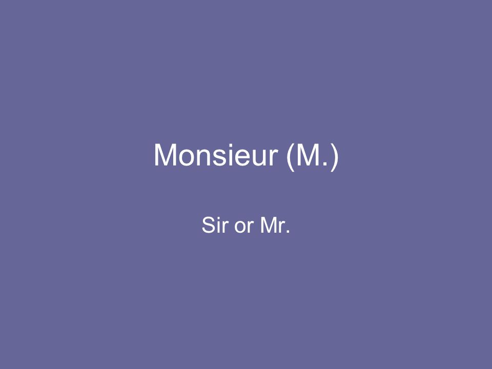 Monsieur (M.) Sir or Mr.