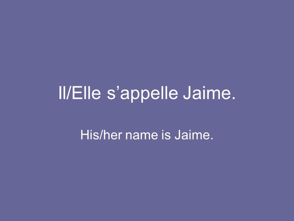 Il/Elle s'appelle Jaime.
