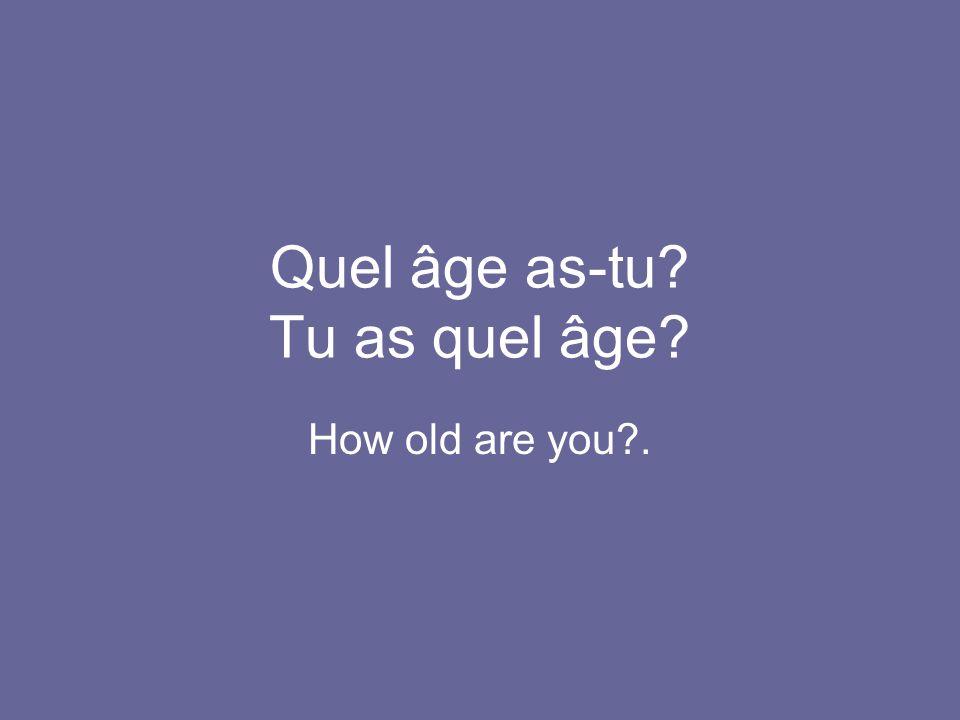 Quel âge as-tu Tu as quel âge