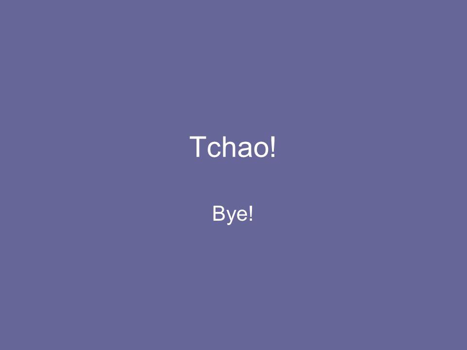 Tchao! Bye!