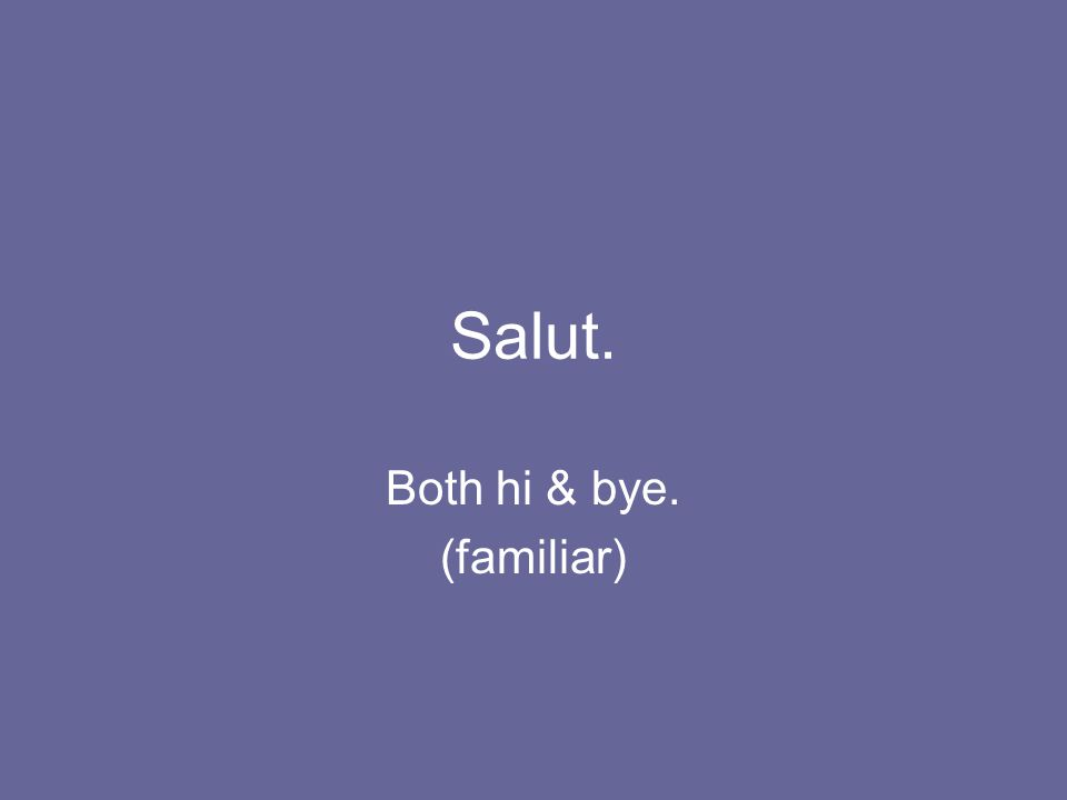 Both hi & bye. (familiar)