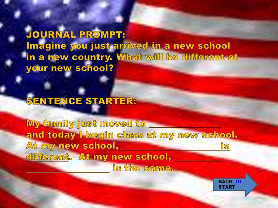 JOURNAL PROMPT: Imagine you just arrived in a new school in a new country. What will be different at your new school