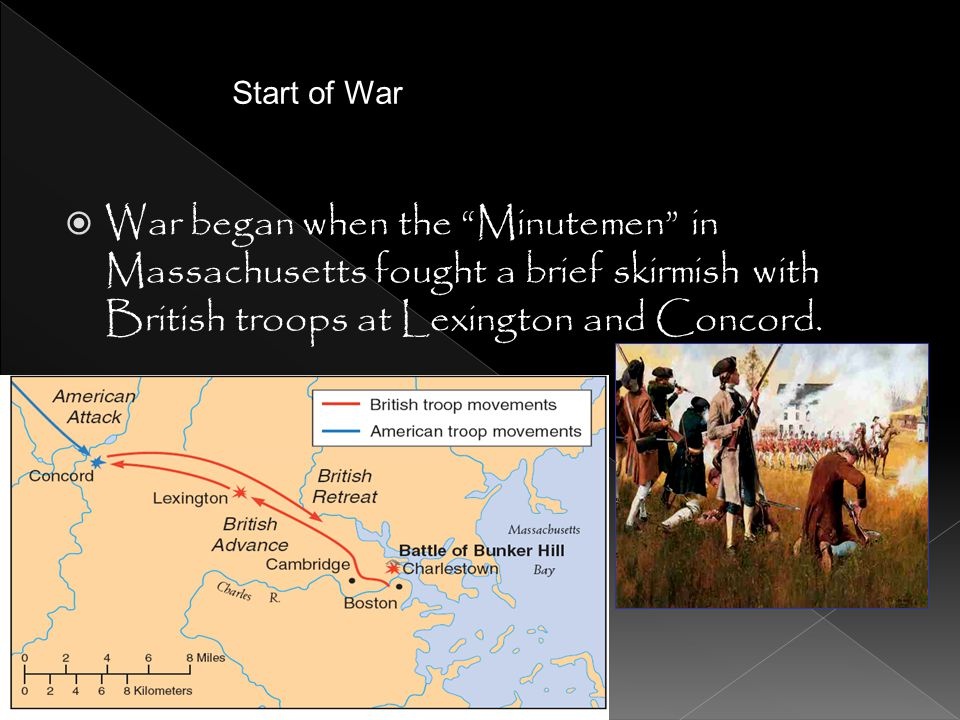 Start of War War began when the Minutemen in Massachusetts fought a brief skirmish with British troops at Lexington and Concord.