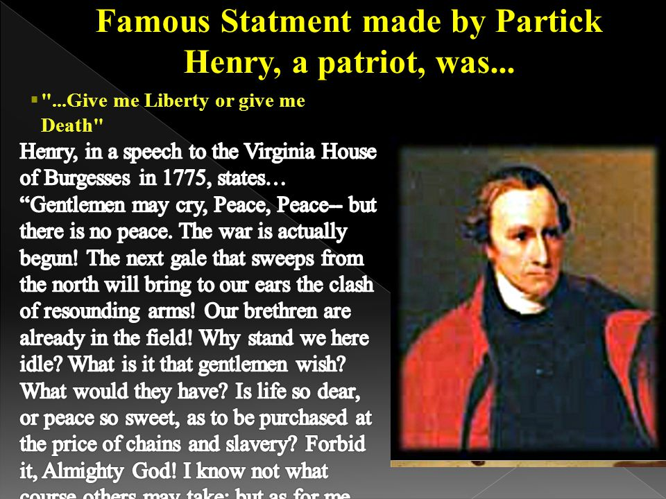 Famous Statment made by Partick Henry, a patriot, was...